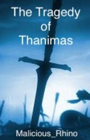 The Tragedy of Thanimas  by Malicious_Rhino