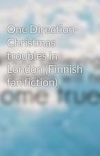 One Direction- Christmas troubles in London (Finnish fan fiction) by 1DGrazyMofo