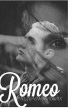 Romeo|#Wattys2017 by XLifeNotAsWeKnowItX