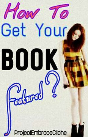 How To Get Your Book Featured?  by ProjectEmbraceCliche
