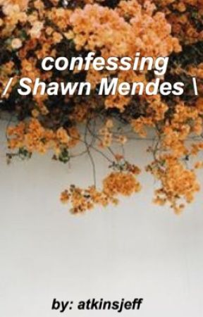 confessing / shawn mendes \ by atkinsjeff