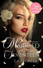 First Love Never Dies Series 3 : Married At Seventeen  by LaTigresaPHR