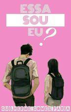 Essa Sou Eu? by Guilhermeg2801