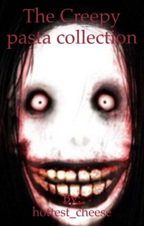 The Creepy pasta collection   by hottest_cheese