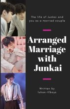 ♥ The story of an Arranged Marriage with Junkai {Completed} ♥ by luhan-tfboys
