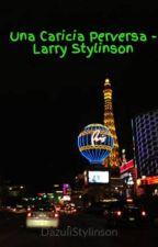 Una Caricia Perversa - Larry Stylinson by DazuliStylinson