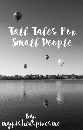 Tall Tales For Small People by myfishinspiresme