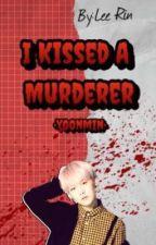 I Kissed A Murderer |Yoonmin|WATTYS2017 by Yoonmin321