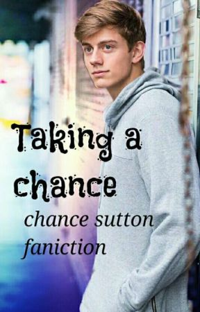 Taking a chance♡ (chance sutton fanfic) by yourafish