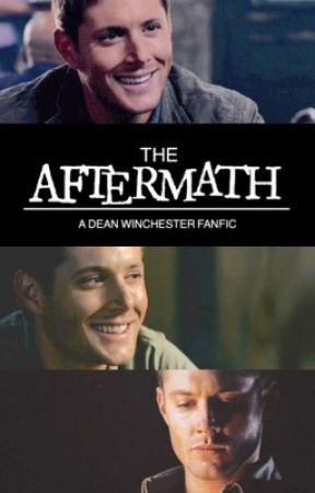 The Aftermath: a Dean Winchester Fanfic by Kristen_1414
