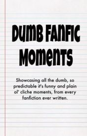 Dumb Fanfic Moments by bangthejoshdrums