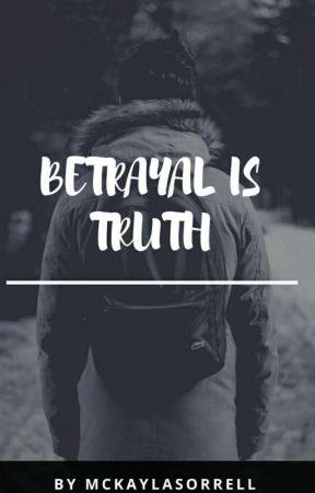 Betreyal Is Truth  by MckaylaSorrell