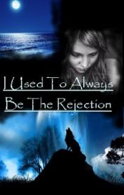 I Used To Always Be The Rejection by rEAdingRcKs