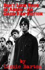Don't Look Back in Anger - An Oasis Fan-Fiction by bohemianrhap5