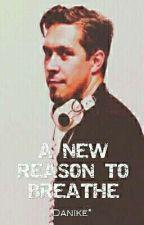 """A New Reason to Breathe [LIVRO 1 DA TRILOGIA """"A NEW REASON""""] by danike_funny"""