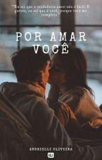 Por amar você by AndrielliOliveira
