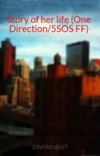 Story of her life (One Direction/5SOS FF) by zayniesgurl