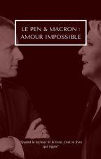 Le Pen & Macron : Amour impossible [Inachevé] by Sarahkozy