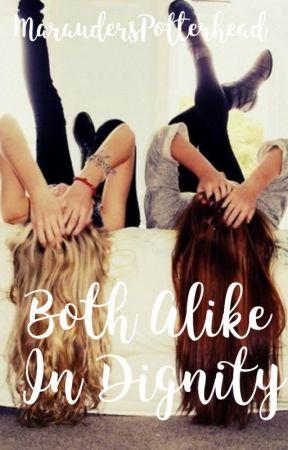 Both Alike in Dignity {Coming Soon} by MaraudersPotterhead