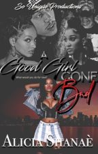 A Good Girl Gone Bad by __NaureeSoUnique