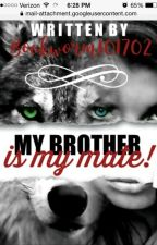 My Brother Is My Mate! by bookworm101702