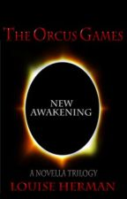 The Orcus Games: New Awakening (Book 3 in The Orcus Games Trilogy) - COMPLETE by FantasyFairy