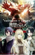 Vampiros Y Titanes (Levi Y Tu){EDITANDO} by danyxd2017yolo