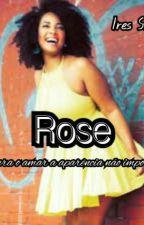 Rose : Para o amor a aparência não Importa by Ires_Storker