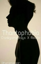 Thantophobia // CrankGamePlays X Reader by Ethanismybean