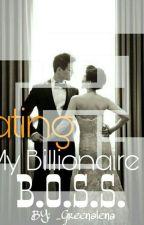 Dating My BILLIONAIRE BOSS by _greenalena