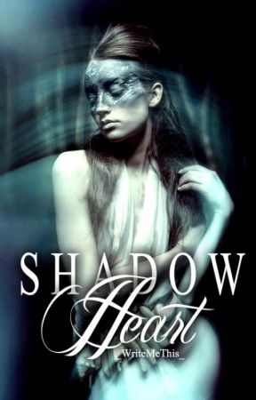 Shadow Heart by _WriteMeThis_