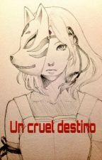 Un cruel destino [PAUSADA] by Beyond__Birthday