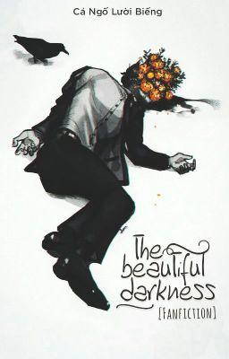 Đọc truyện [Fanfiction] The Beautiful Darkness - Cá Ngố Lười Biếng