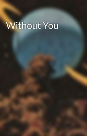 Without You by AblazeTomb