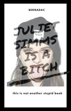 Juliet Simms is a BITCH! by Sweety_Kitten