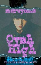 OYAH HIGH (COMPLETED) by BlackMask_Blonde