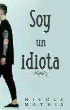 Soy un idiota © [NC #2] by Nicole_Rodriquez_15