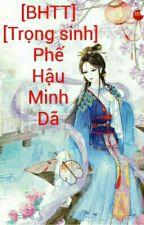 [BHTT] [Trọng sinh] Phế Hậu - Minh Dã by DungRuby129