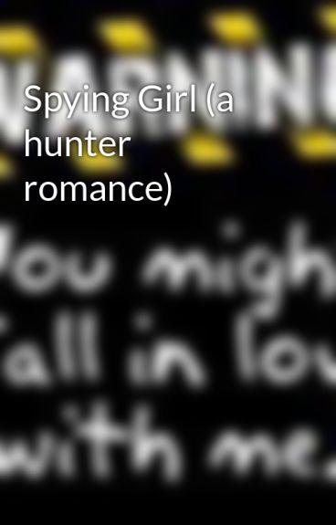 Spying Girl (a hunter romance) by bitemefam
