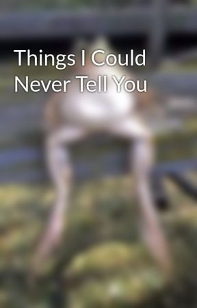 Things I Could Never Tell You by AutumnRock