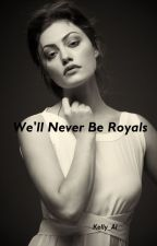 We'll Never Be Royals by Kelly_Al