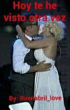 Hoy Te He Visto Otra Vez by buenabril_love