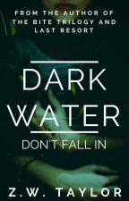 DARK WATER by ZeroWineThirty