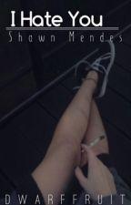 Shawn Mendes • I Hate You {Hiatus} by DwarfFruit