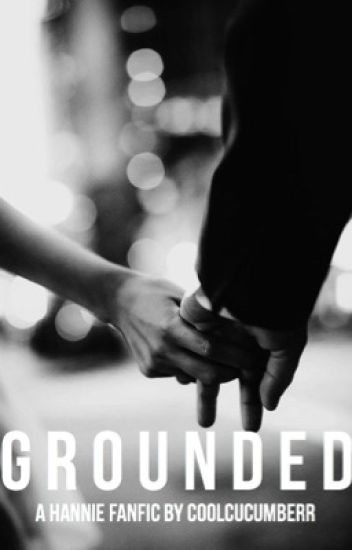 Grounded • A Hannie Fanfic