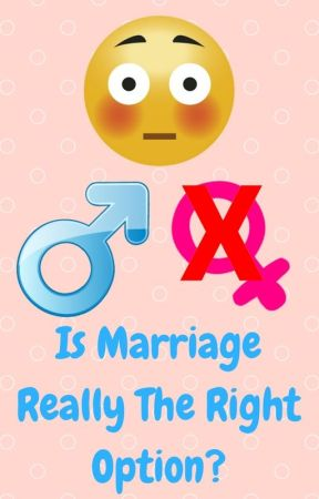 Is Marriage Really The Right Option? by ChibiEevee