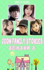 JEON FAMILY STORIES SEASON 3 by anditia_nurul
