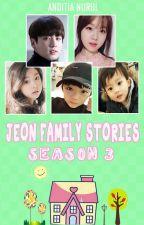 JEON FAMILY STORIES SEASON 3 - SELESAI by anditia_nurul