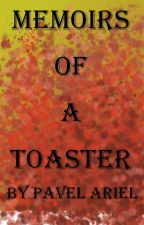Memoirs of a toaster by Pavelariel