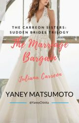 THE CARREON SISTERS: SUDDEN BRIDES TRILOGY - The Marriage Bargain by YaneyChinita